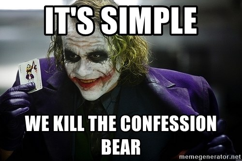 joker - IT'S SIMPLE WE KILL THE CONFESSION BEAR