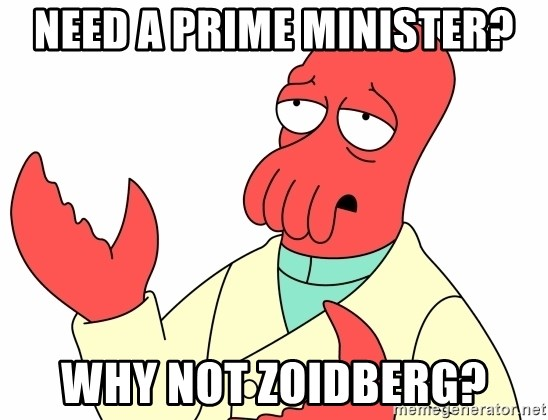 Why not zoidberg? - need a prime minister? why not zoidberg?