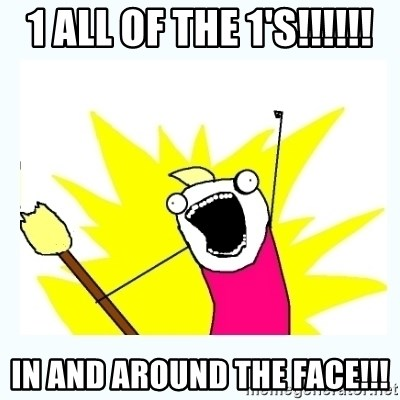 All the things - 1 all of the 1's!!!!!! in and around the face!!!