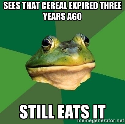 Foul Bachelor Frog - Sees that cereal expired three years ago still eats it