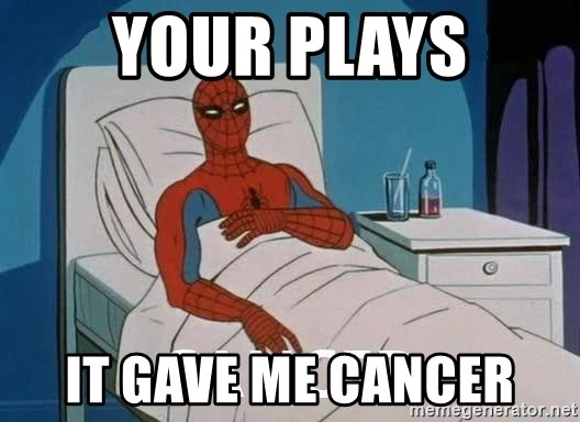 Cancer Spiderman - Your plays it gave me cancer
