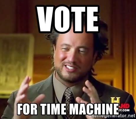 Ancient Aliens - vote for time machine
