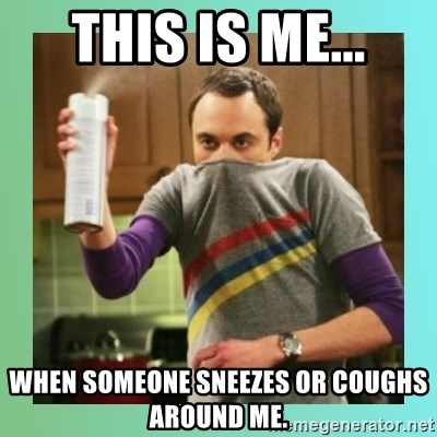 Sheldon Cooper spray can - This is me... when someone sneezes or coughs around me.