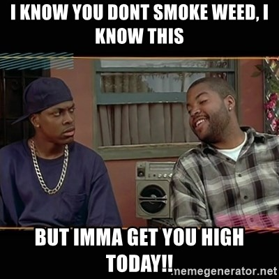 Image result for imma get you high today
