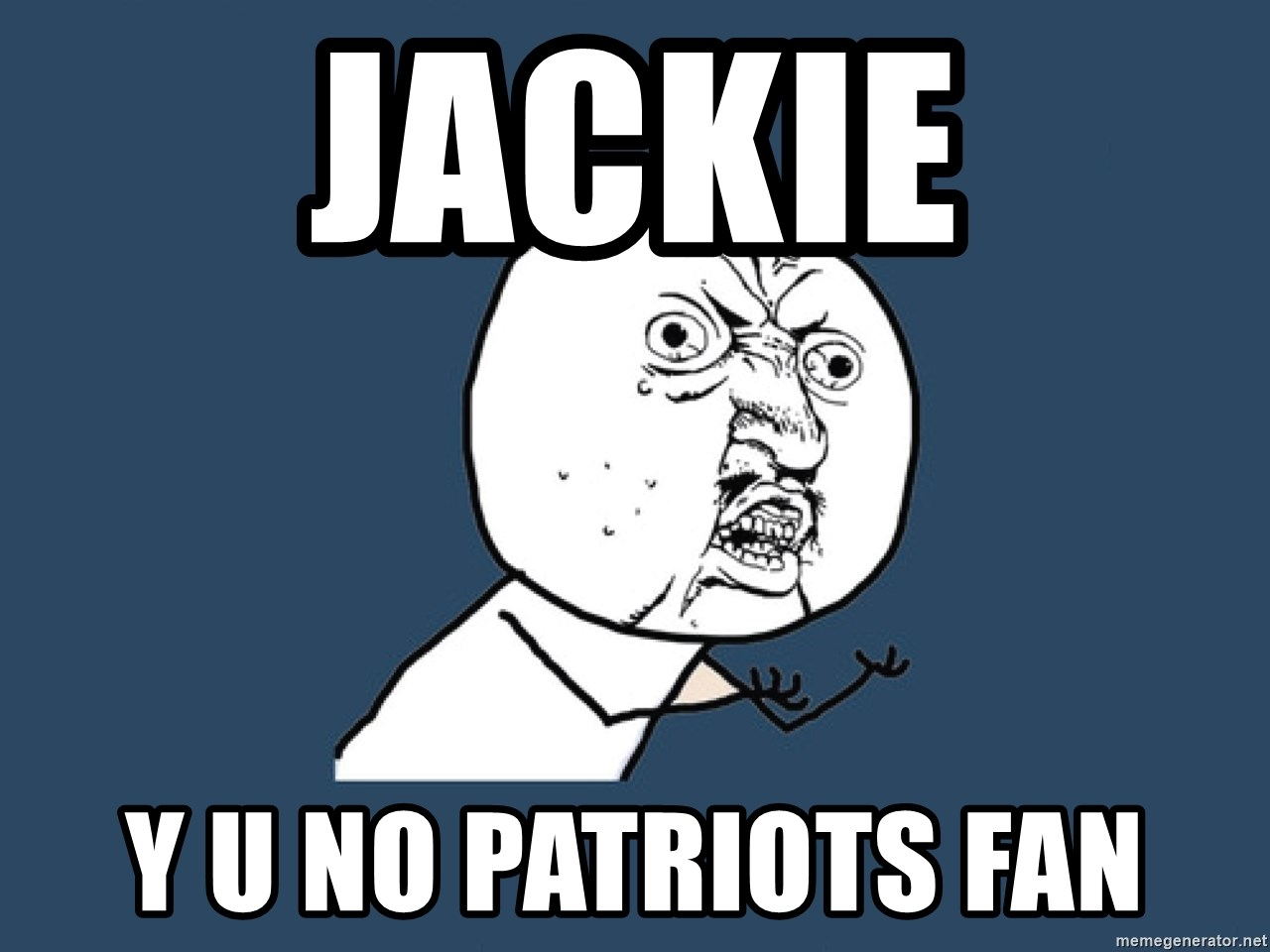 Y U No - Jackie Y u no patriots fan