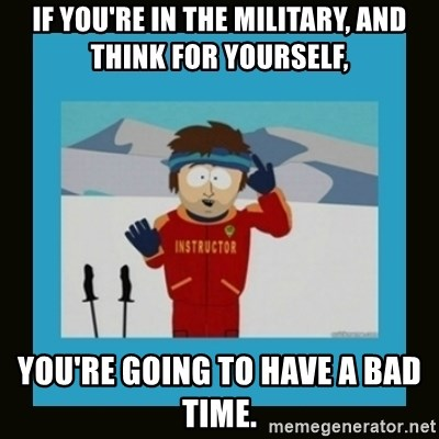 South Park Ski Instructor - If you're in the military, and think for yourself, You're going to have a bad time.