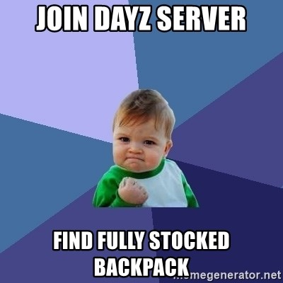 Success Kid - Join DayZ server Find Fully stocked backpack
