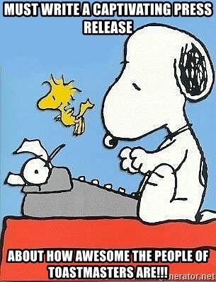 Snoopy - Must write a captivating press release About how awesome the people of Toastmasters are!!!