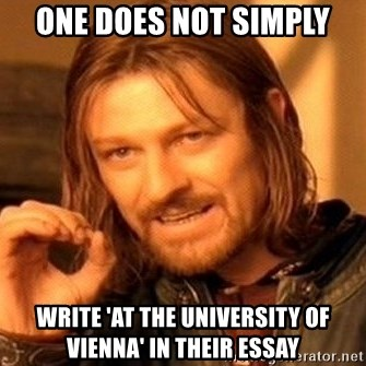 One Does Not Simply - One does not simply write 'at the university of vienna' in their essay