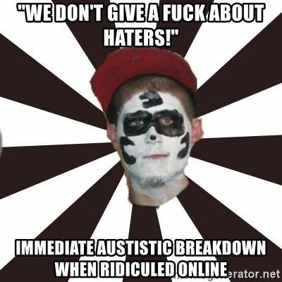 "Juggalo Chris - ""we don't give a fuck about haters!"" immediate austistic breakdown when ridiculed online"