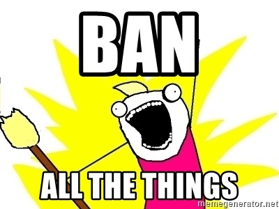 X ALL THE THINGS - BAN all the things