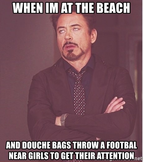 Robert Downey Junior face - when im at the beach and douche bags throw a footbal near girls to get their attention