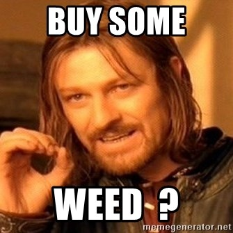 One Does Not Simply - Buy Some  Weed  ?