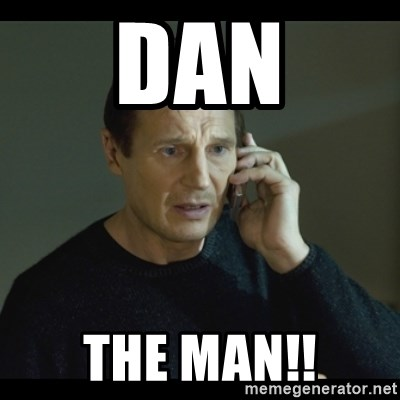 I will Find You Meme - DAN THE MAN!!