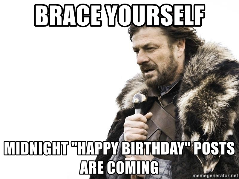 "Winter is Coming - Brace yourself midnight ""Happy birthday"" posts are coming"