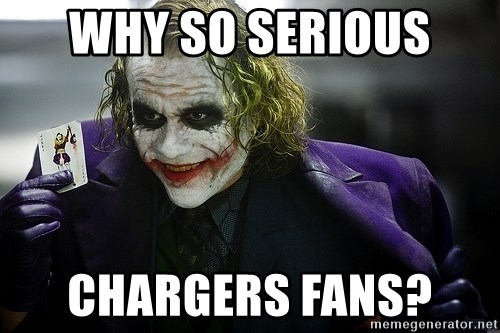 joker - Why so serious  Chargers Fans?