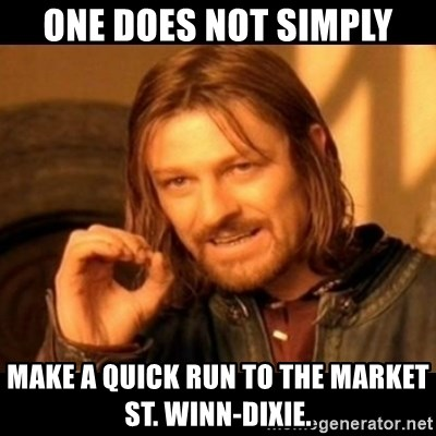 Does not simply walk into mordor Boromir  - ONE DOES NOT SIMPLY MAKE A QUICK RUN TO THE MARKET ST. WINN-DIXIE.