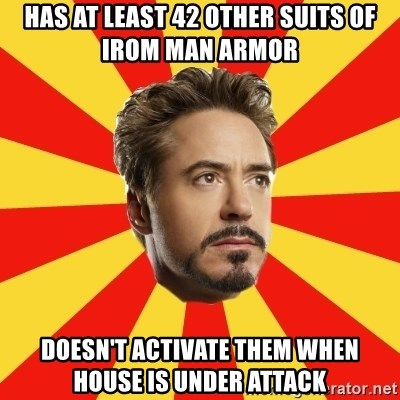 Leave it to Iron Man - has at least 42 other suits of irom man armor doesn't activate them when house is under attack