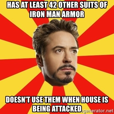 Leave it to Iron Man - has at least 42 other suits of iron man armor doesn't use them when house is being attacked
