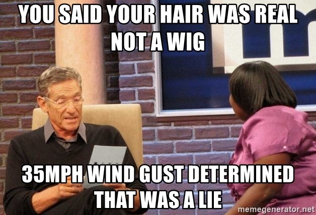 Maury Lie Detector - you said your hair was real not a wig 35mph wind gust determined that was a lie