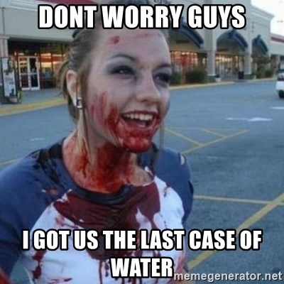 Scary Nympho - Dont worry guys I got us the last case of water