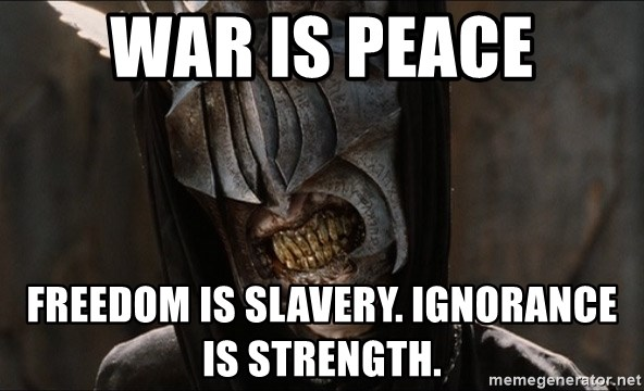 Mouth of Sauron - War is peace Freedom is slavery. Ignorance is strength.