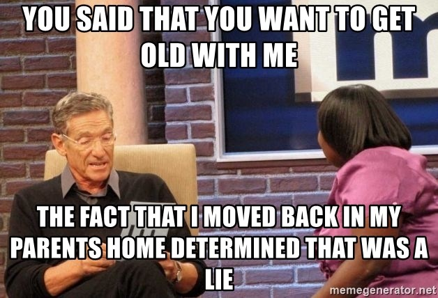 Maury Lie Detector - You said that you want to get old with me the fact that i moved back in my parents home determined that was a lie
