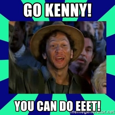 You can do it! - Go Kenny! You Can Do EEET!