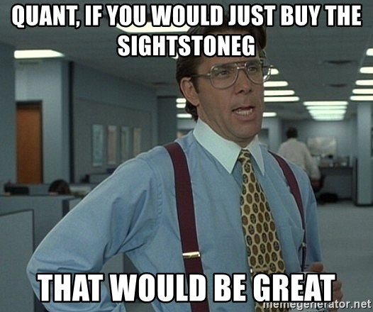 Office Space That Would Be Great - Quant, if you would just buy the sightstoneg that would be great
