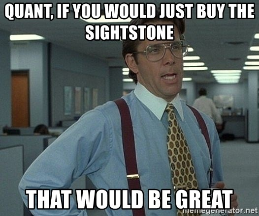Office Space That Would Be Great - Quant, if you would just buy the sightstone that would be great