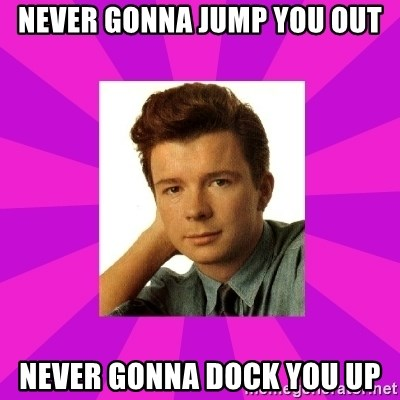 RIck Astley - Never gonna Jump you out never gonna dock you up