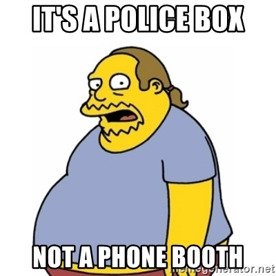 Comic Book Guy Worst Ever - it's a police box not a phone booth