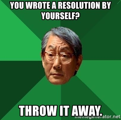 High Expectations Asian Father - You wrote a resolution by yourself? Throw it away.