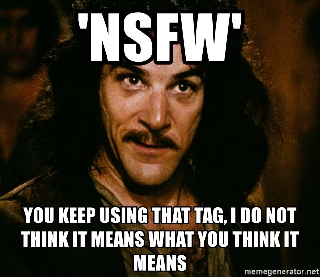 Inigo Montoya - 'NSFW' You keep using that tag, i do not think it means what you think it means