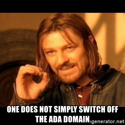 Does not simply walk into mordor Boromir  -  One does not simply switch off the ADA Domain