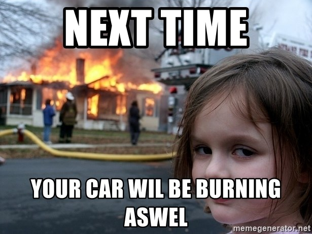 Disaster Girl - next time your car wil be burning aswel