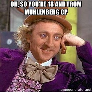 Willy Wonka - Oh, so you're 18 and from Muhlenberg cp
