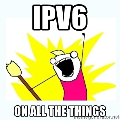 All the things - IPV6 ON all the things