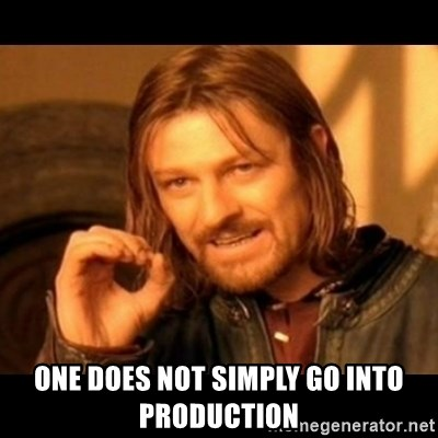 Does not simply walk into mordor Boromir  -  One does not simply go into production