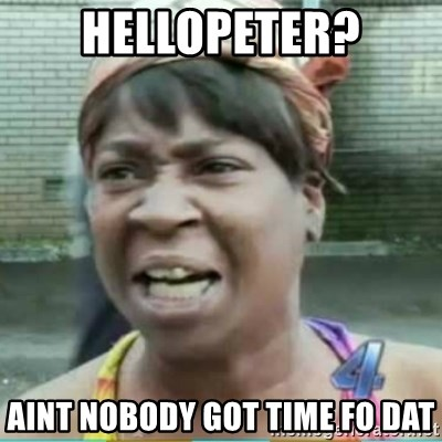 Sweet Brown Meme - HelloPeter? aint nobody got time fo dat