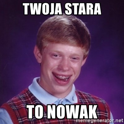 Bad Luck Brian - TWOJA STARA TO NOWAK