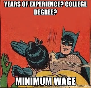 batman slap robin - years of experience? College DEgree? minimum wage