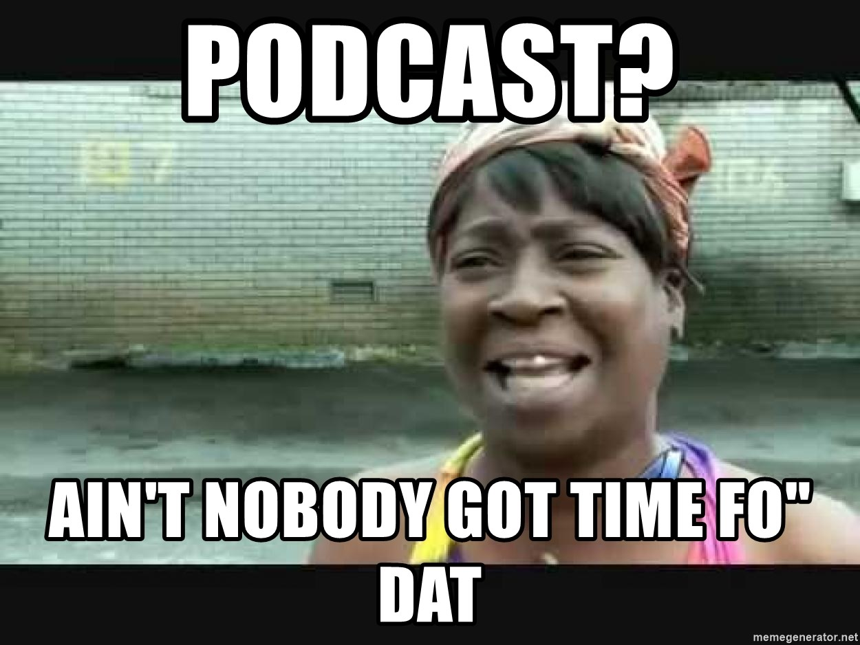 "Sweet brown - Podcast? Ain't Nobody got time Fo"" dat"