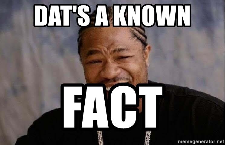 Yo Dawg - dat's a known  fact