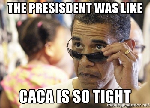 Obamawtf - The presisdent was like Caca is so tight