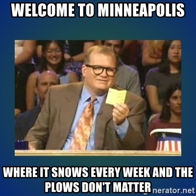 drew carey - Welcome to Minneapolis Where it snows every week and the plows don't matter