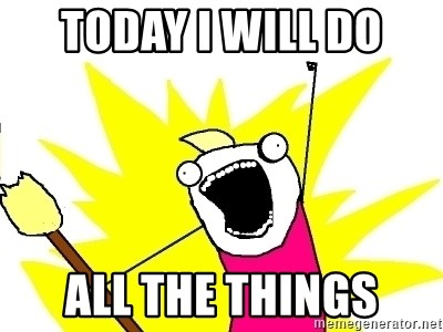 X ALL THE THINGS - Today I will do All the things