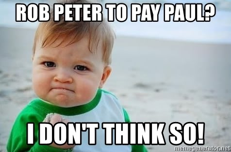 fist pump baby - Rob Peter to pay Paul? I don't think so!