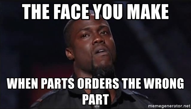 Kevin Hart Face - THE FACE YOU MAKE WHEN PARTS ORDERS THE WRONG PART