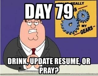 Day 79 Drink Update Resume Or Pray Grinds My Gears Peter